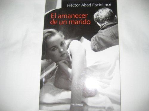El Amanecer De Un Marido: Faciolince, Hector Abad