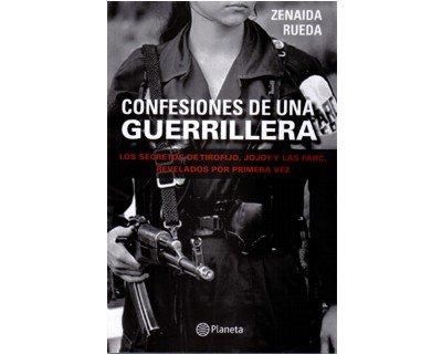 9789584222251: Confesiones de una guerrillera: los secretos de Tirofijo, Jojoy y las FARC, revelados por primera vez