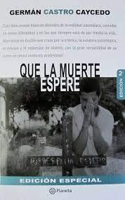 Que la muerte espere. Edicion Especial: Caycedo, Germán Castro