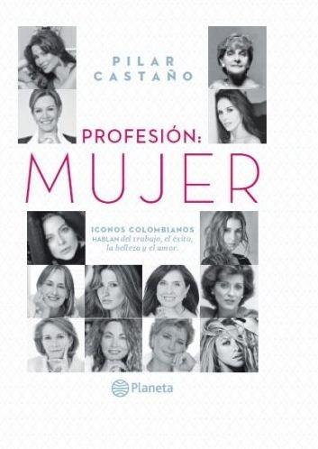 9789584229632: Profesión: Mujer - Iconos Colombianos Hablan Del Trabajo, El éxito, La Belleza y El Amor