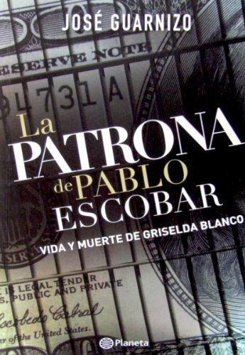 La Patrona De Pablo Escobar. Vida Y Muerte De Griselda Blanco: José Guarnizo Alvarez