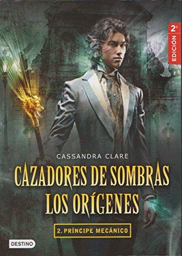 CAZADORES DE SOMBRAS 2.PRINCIPE MECANICO: Cassandra Clare