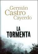 La tormenta: Caycedo, Germán Castro