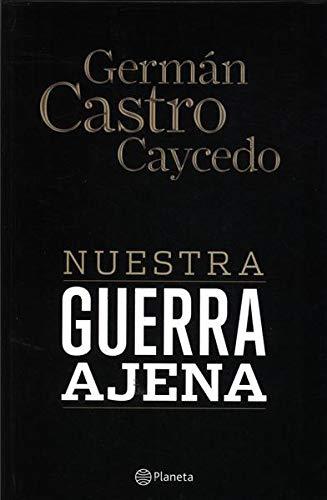 Nuestra guerra ajena: Caycedo, Germán Castro