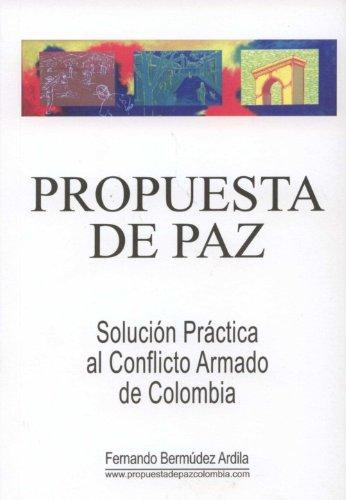 Propuesta De Paz: Solución Práctica al Conflicto Armado de Colombia: BERMUDEZ, ...