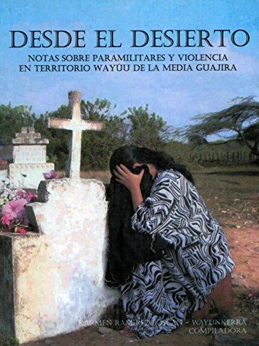 9789584416827: Desde El Desierto: Notas Sobre Paramilitares y Violencia En Territorio Wayuu de La Media Guajira (Coleccion Wounmainka) (Spanish Edition)
