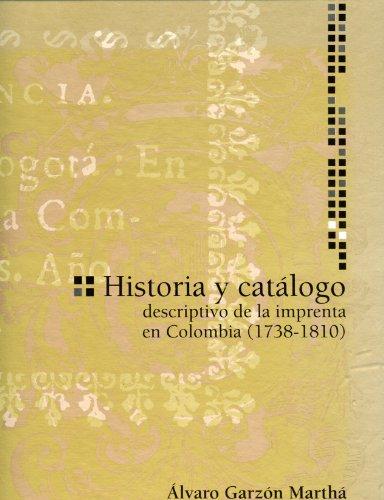 Historia y catálogo descrpitivo de la Imprenta en Colombia (1738-1810): Garzón Marthá, ...