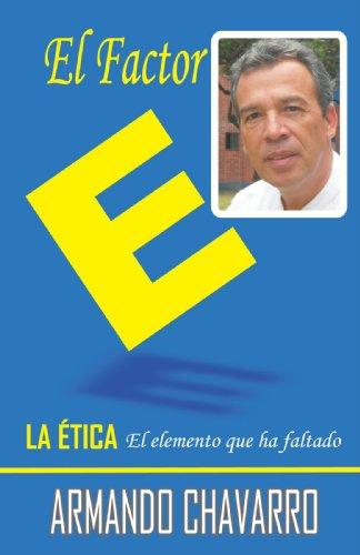 9789584437990: El Factor E - LA ÉTICA, El elemento que ha faltado (Spanish Edition)