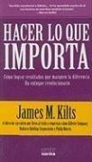 9789584506634: Hacer Lo Que Importa (Spanish Edition)