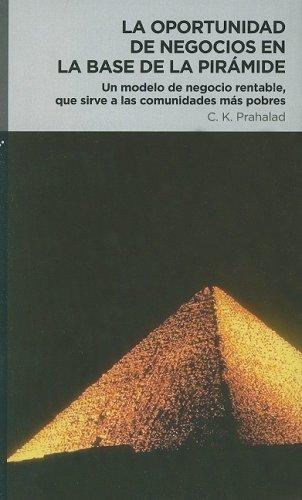 9789584507709: La Oportunidad de Negocios en la Base de la Piramide: Un Modelo de Negocio Rentable, Que Sirve A las Comunidades Mas Pobres = The Fortune at the Bott