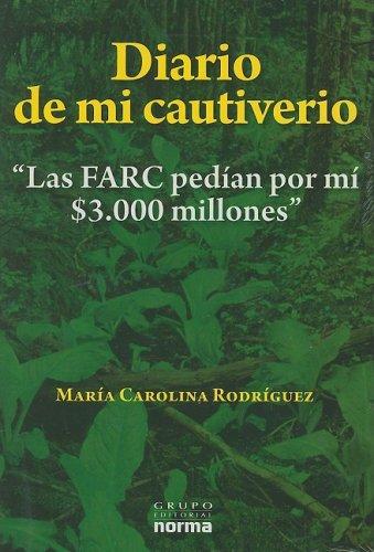Diario de mi cautiverio/ Diary of my Captivity: Las Farc Pedian Por Mi $3.000 Millones (...