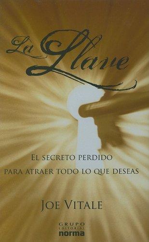 9789584508447: La Llave: El Secreto Perdido Para Atraer Todo Lo Que Deseas (Spanish Edition)
