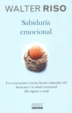 SABIDURIA EMOCIONAL. UN REENCUENTRO CON LAS FUENTES NATU.: Walter Riso