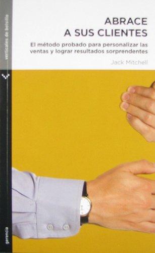9789584510983: Abrace A Sus Clientes: El Metodo Probado Para Personalizar las Ventas y Lograr Resultados Sorprendentes = Hug Your Customers (Spanish Edition)
