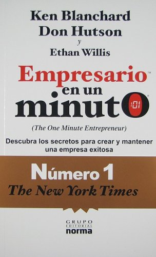 Empresario en un minuto/ The One Minute Entrepreneur: Descubra Los Secretos Para Crear Y Mantener Una Empresa Exitosa/ the Secret to Creating and Sustaining a Successful Business (Spanish Edition) (9789584516794) by Ken Blanchard; Don Hutson; Ethan Willis