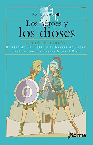 9789584517647: Los héroes y los dioses. Relatos de la Ilíada y la Guerra de Troya / Gods and Heroes (The Illyad) (Sol y luna) Spanish Edition