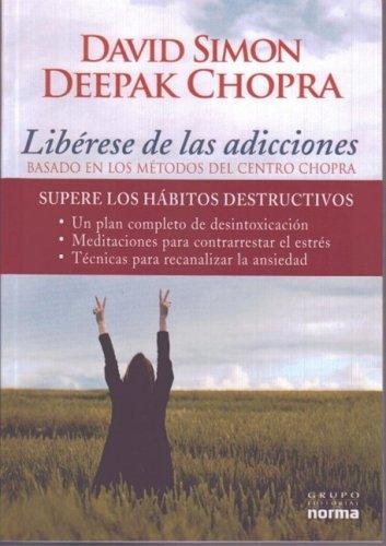 Liberese de las Adicciones: Basado en los Metodos del Centro Chopra (Spanish Edition): David Simon