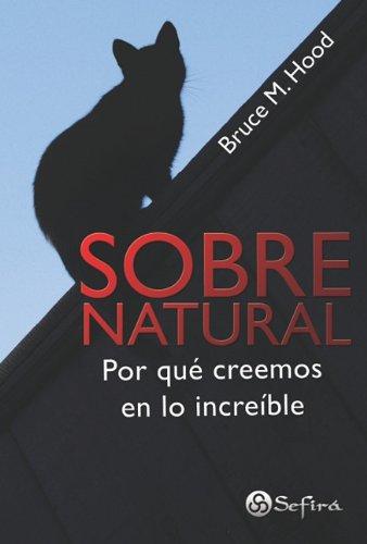 9789584523433: Sobrenatural / Supersense: Por que creemos en lo increible / Why We Believe in the Unbelievable (Spanish Edition)