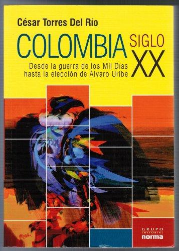 9789584523693: Colombia Siglo XX: Desde La Guerra De Los Mil Dias Hasta La Eleccion De Alvaro Uribe