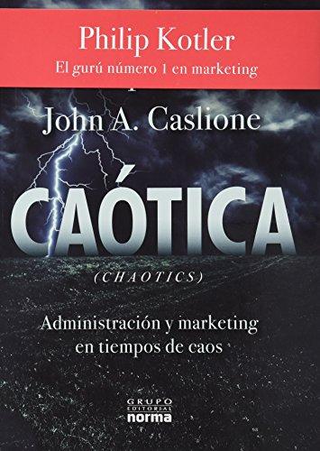 9789584525581: Caotica / Chaotic: Administracion Y Marketing En Tiempos De Caos (Spanish Edition)