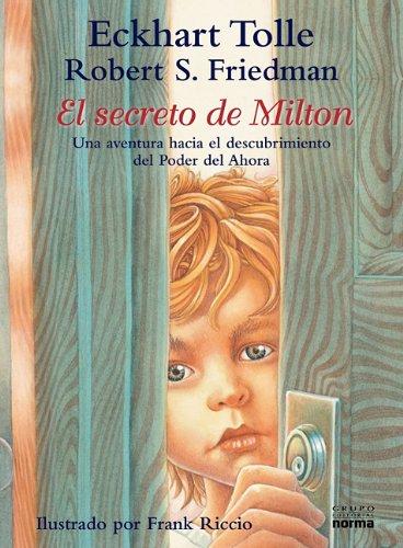 El Secreto de Milton: Una Aventura Hacia el Descubrimiento Por Medio del Entonces, el Cuando y el Poder del Ahora = Milton's Secret (Spanish Edition) (9584525603) by Eckhart Tolle; Robert S. Friedman