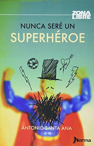 9789584528490: NUNCA SERE UN SUPERHEROE