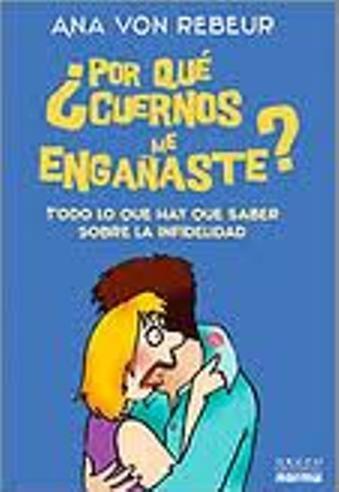 9789584529367: Por que cuernos me enganaste? / Why did you deceive me?: Todo lo que hay que saber sobre la infidelidad / All You Need to Know About Infidelity (Spanish Edition)