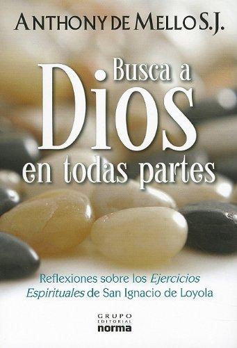 9789584529459: Busca A Dios en Todas Partes: Reflexiones Sobre los Ejercicios Espirituales de San Ignacio de Loyola = Seek God Everywhere