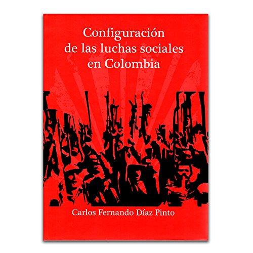 CONFIGURACION DE LAS LUCHAS SOCIALES EN COLOMBIA: Fernando, DIAZ PINTO