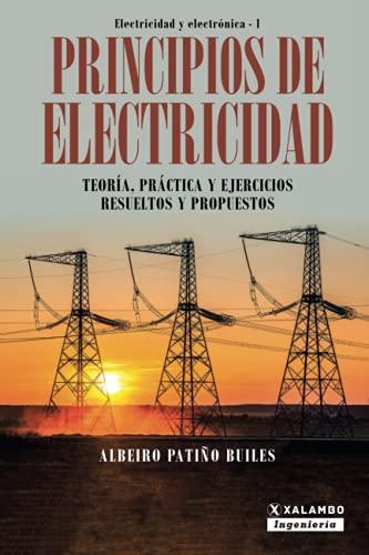 Principios de electricidad: Teoria, practica y ejercicios: Albeiro Patino Builes