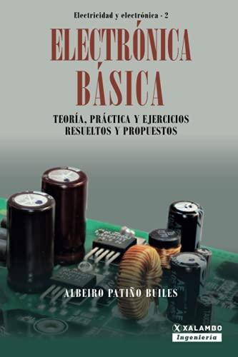 Electronica Basica: Teoria, practica y ejercicios resueltos: Albeiro Patino Builes