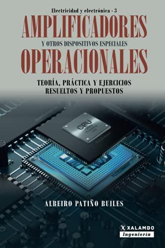 Amplificadores operacionales y otros dispositivos especiales: Teoria,: Albeiro Patino Builes