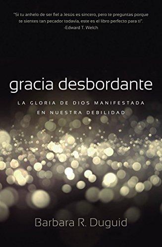 9789585881280: Gracia Desbordante: La gloria de Dios manifestada en nuestra debilidad (Spanish Edition)