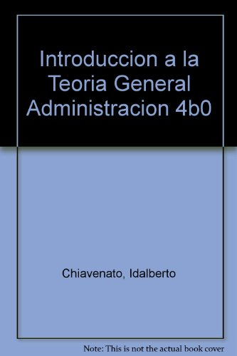 Introduccion a la Teoria General Administracion 4b0: Chiavenato, Idalberto; Chiavenato,