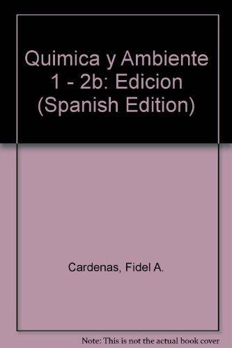 Quimica y Ambiente 1 - 2b: Edicion: Cardenas, Fidel A.
