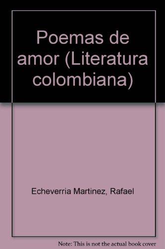 Poemas de amor (Literatura colombiana) (Spanish Edition): Echeverria Martinez, Rafael