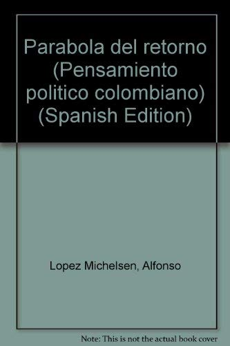 Parabola del retorno (Pensamiento politico colombiano) (Spanish: Lopez Michelsen, Alfonso