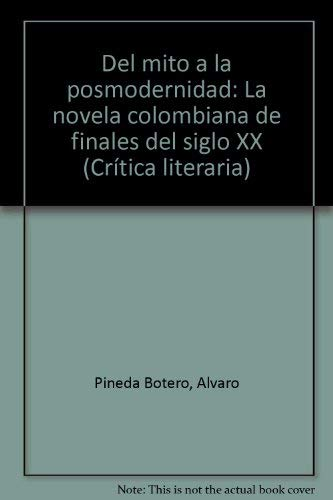 9789586012751: Del mito a la posmodernidad: La novela colombiana de finales del siglo XX (Crítica literaria) (Spanish Edition)
