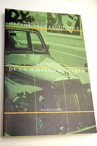 Asuntos de un hidalgo disoluto (Narrativa contemporanea) (Spanish Edition): Abad Faciolince, Hector...