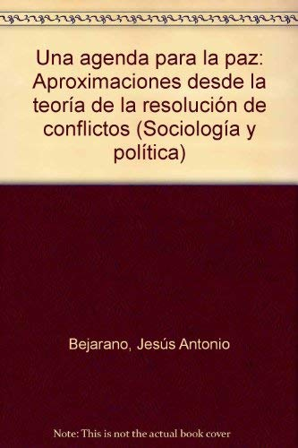 Una agenda para la paz: Aproximaciones desde la teoria de la resolucion de conflictos (Sociologia y...
