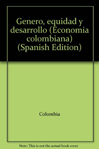Genero, equidad y desarrollo (Economia colombiana) (Spanish: Departamento Nacional de