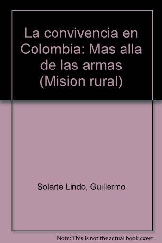 La convivencia en Colombia: Mas alla de las armas (Mision rural) (Spanish Edition): Solarte Lindo, ...