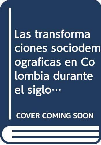 9789586018722: Las transformaciones sociodemográficas en Colombia durante el siglo XX