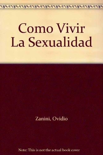 Como Vivir La Sexualidad: Ovidio Zanini