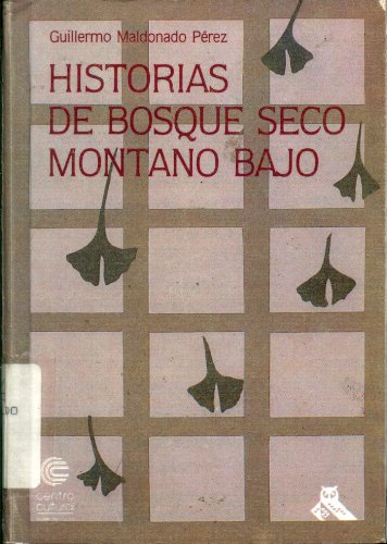 Historias de Bosque Seco Montano Bajo (Coleccion: Maldonado Perez, Guillermo