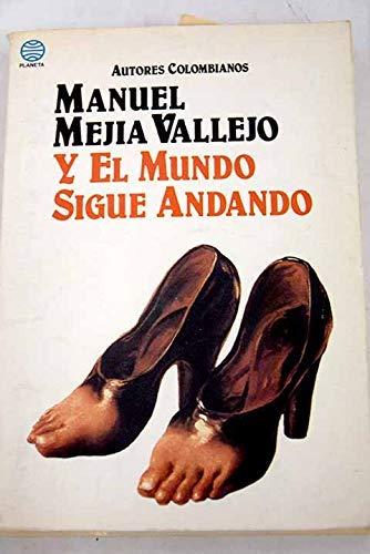 Y el mundo sigue andando (Autores colombianos): Manuel Mejia Vallejo