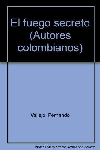9789586141970: El fuego secreto (Autores colombianos) (Spanish Edition)