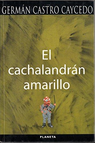 El cachalandran amarillo (Spanish Edition): Castro Caycedo, German