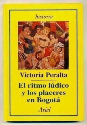EL RITMO LUDICO Y LOS PLACERES EN BOGOTA - PERALTA, VICTORIA