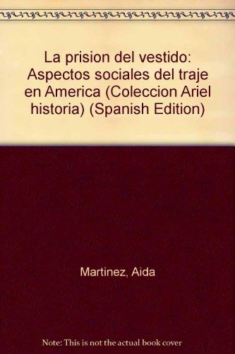 9789586144674: La prisión del vestido: Aspectos sociales del traje en América (Colección Ariel historia) (Spanish Edition)